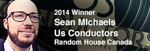 Sean Michaels has been named the winner of the 2014 Scotiabank Giller Prize for Us Conductors, published by Random House Canada